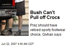 Bush Can't Pull off Crocs