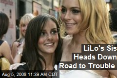 LiLo's Sis Heads Down Road to Trouble