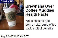 Brewhaha Over Coffee Muddies Health Facts