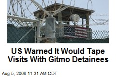 US Warned It Would Tape Visits With Gitmo Detainees