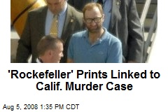 'Rockefeller' Prints Linked to Calif. Murder Case