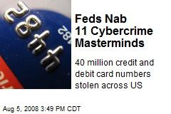 Feds Nab 11 Cybercrime Masterminds