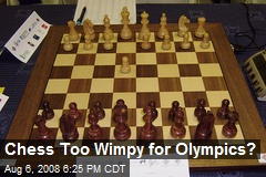 Chess Too Wimpy for Olympics?