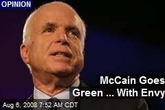 McCain Goes Green ... With Envy