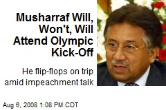 Musharraf Will, Won't, Will Attend Olympic Kick-Off
