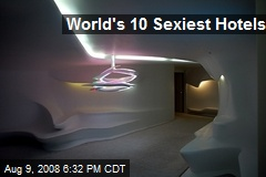 World's 10 Sexiest Hotels