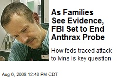 As Families See Evidence, FBI Set to End Anthrax Probe