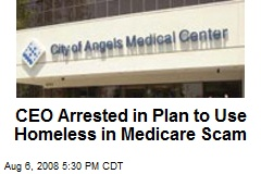 CEO Arrested in Plan to Use Homeless in Medicare Scam