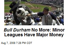 Bull Durham No More: Minor Leagues Have Major Money