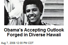 Obama's Accepting Outlook Forged in Diverse Hawaii