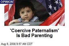 'Coercive Paternalism' Is Bad Parenting