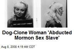Dog-Clone Woman 'Abducted Mormon Sex Slave'