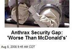 Anthrax Security Gap: 'Worse Than McDonald's'