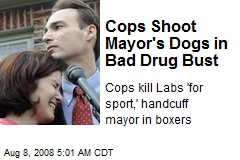 Cops Shoot Mayor's Dogs in Bad Drug Bust