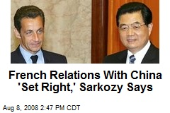 French Relations With China 'Set Right,' Sarkozy Says