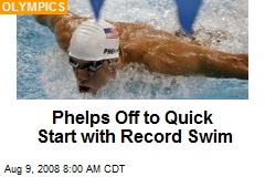 Phelps Off to Quick Start with Record Swim