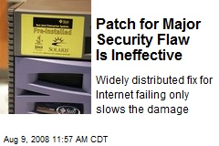 Patch for Major Security Flaw Is Ineffective