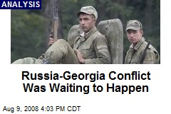 Russia-Georgia Conflict Was Waiting to Happen