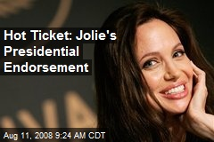 Hot Ticket: Jolie's Presidential Endorsement