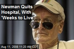 Newman Quits Hospital, With 'Weeks to Live'
