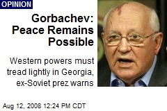 Gorbachev: Peace Remains Possible