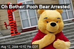 Oh Bother: Pooh Bear Arrested