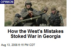 How the West's Mistakes Stoked War in Georgia