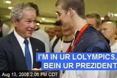 I'M IN UR LOLYMPICS, BEIN UR PREZIDENT
