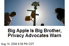 Big Apple Is Big Brother, Privacy Advocates Warn