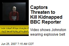 Captors Threaten to Kill Kidnapped BBC Reporter