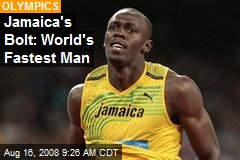 Jamaica's Bolt: World's Fastest Man