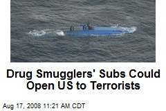 Drug Smugglers' Subs Could Open US to Terrorists