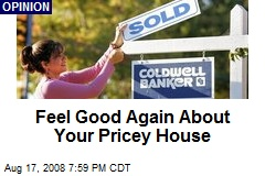 Feel Good Again About Your Pricey House