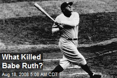 What Killed Babe Ruth?