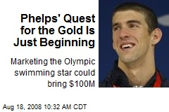 Phelps' Quest for the Gold Is Just Beginning