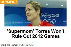 'Supermom' Torres Won't Rule Out 2012 Games