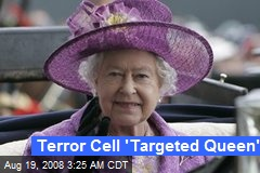 Terror Cell 'Targeted Queen'