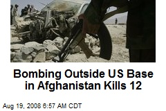 Bombing Outside US Base in Afghanistan Kills 12