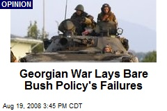 Georgian War Lays Bare Bush Policy's Failures