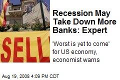 Recession May Take Down More Banks: Expert