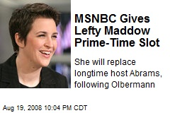 MSNBC Gives Lefty Maddow Prime-Time Slot
