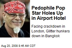 Pedophile Pop Star Holes Up in Airport Hotel