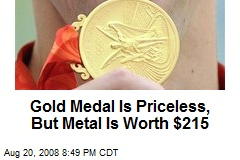 Gold Medal Is Priceless, But Metal Is Worth $215