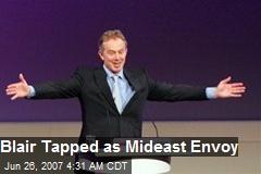 Blair Tapped as Mideast Envoy