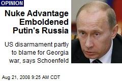 Nuke Advantage Emboldened Putin's Russia