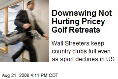 Downswing Not Hurting Pricey Golf Retreats