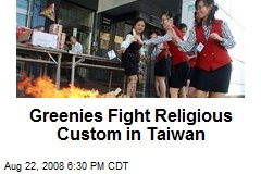 Greenies Fight Religious Custom in Taiwan