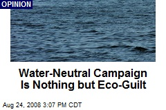 Water-Neutral Campaign Is Nothing but Eco-Guilt