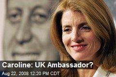 Caroline: UK Ambassador?