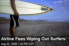 Airline Fees Wiping Out Surfers